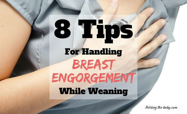 8 Tips for Handling Breast Engorgement While Weaning